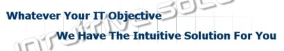 What ever your I.T. objective, we have the Intuitive Solution for you